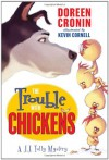 The Trouble with Chickens: A J.J. Tully Mystery - Doreen Cronin, Kevin Cornell