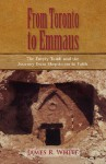 From Toronto to Emmaus the Empty Tomb and the Journey from Skepticism to Faith - James R. White