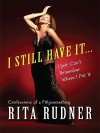 I Still Have It... I Just Can't Remember Where I Put It: Confessions of a Fiftysomething - Rita Rudner