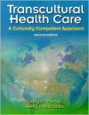 Transcultural Health Care: A Culturally Competent Approach (Book with CD-ROM) (Transcultural Healthcare (Purnell)) - Larry D. Purnell