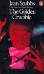 The Golden Crucible - Jean Stubbs