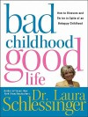 Bad Childhood---Good Life: How to Blossom and Thrive in Spite of an - Laura C. Schlessinger