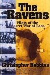 The Ravens: Pilots of the Secret War of Laos - Christopher Robbins