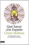 Qué hacer con España: Del capitalismo castizo a la refundación de un país - César Molinas