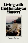 Living With The Himalayan Masters: Spiritual Experiences Of Swami Rama - Swami Rama