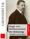 Der Schwierige (Grossdruck): Lustspiel in Drei Akten - Hugo von Hofmannsthal