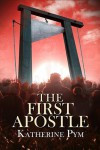 The First Apostle - Katherine Pym