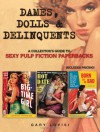 Dames, Dolls and Delinquents: A Collector's Guide to Sexy Pulp Fiction Paperbacks - Gary Lovisi