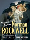 Telling Stories: Norman Rockwell from the Collections of George Lucas and Steven Spielberg - Virginia Mecklenburg, Todd McCarthy