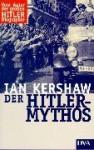 Der Hitler-Mythos. Führerkult und Volksmeinung - Ian Kershaw
