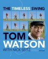 The Timeless Swing: Learn at any age from his lessons of a lifetime - Tom Watson, Nick Seitz
