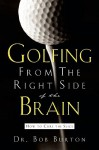 Golfing From The Right Side Of The Brain - Bob Burton