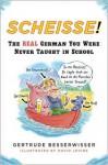 Scheisse!: The Real German You Were Never Taught in School - Gertrude Besserwisser, David Levine