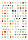 Pursuing the Good Life: 100 Reflections in Positive Psychology - Christopher Peterson