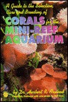 A Guide to the Selection, Care & Breeding of Corals for the Mini-Reef Aquarium (Selection Care & Breeding) - Herbert R. Axelrod