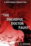 The Dreadful Doctor Faust - K.H. Koehler