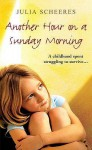 Another Hour On A Sunday Morning - Julia Scheeres