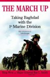 The March Up: Taking Baghdad with the 1st Marine Division - Francis J. West Jr., Ray L. Smith
