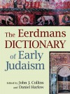 The Eerdmans Dictionary of Early Judaism - John Collins