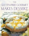 The Gluten-free Gourmet Makes Dessert: More Than 200 Wheat-free Recipes for Cakes, Cookies, Pies and Other Sweets - Bette Hagman