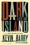 Dark Lies the Island: Stories - Kevin Barry