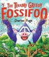 The Terrible Greedy Fossifoo - Charles Fuge