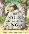 The Vole Who Would Be King - Ginette Thomas, Susan Varley