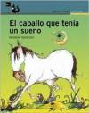El Caballo Que Tenia Un Sueo - Griselda Gambaro