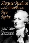 Alexander Hamilton and the Growth of the New Nation (American Presidents) - John Chester Miller