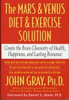 The Mars and Venus Diet and Exercise Solution: Create the Brain Chemistry of Health, Happiness, and Lasting Romance - John Gray