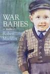 War Babies: A Memoir - Robert Macklin