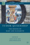 Tudor Queenship: The Reigns of Mary and Elizabeth - Anna Whitelock, Alice Hunt