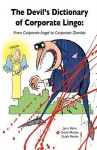 Devil's Dictionary of Corporate Lingo: From Corporate Angel to Corporate Zombie - Jerry Bains, David Mostyn, Guido Reinke