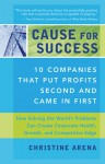 Cause for Success: 10 Companies That Put Profit Second and Came in First - Christine Arena, Michael Banks