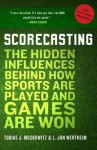 Scorecasting: The Hidden Influences Behind How Sports Are Played and Games Are Won - L. Jon Wertheim, Tobias Moskowitz