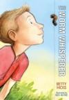 The Worm Whisperer - Betty Hicks, Ben Hatke