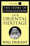 Our Oriental Heritage (Story of Civilization, Vol 1) - Will Durant