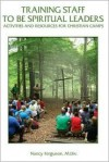 Training Staff to Be Spiritual Leaders: Activities and Resources for Christian Camps - Nancy Ferguson