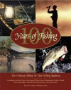100 Years Of Fishing: The Ultimate Tribute To Our Fishing Tradition - Ernest Hemingway, Nick Lyons, P.J. O'Rourke, Jimmy Carter, Richard Brautigan, Norman Maclean, Red Smith, Zane Grey, Patrick F. McManus, Robert Ruark, Sigurd F. Olson, Grover Cleveland, Arthur Gordon, Bob Becker, Voyageur Press Editors, Joan Salvato Wolff, Henry Miller,