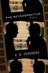 The Retrospective: Translated from the Hebrew by Stuart Schoffman. by A.B. Yehoshua - Abraham B. Yehoshua