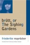 brutt, or The Sighing Gardens - Friederike Mayröcker, Roslyn Theobald