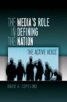 The Media's Role in Defining the Nation: The Active Voice - David A. Copeland