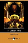The Gods Are Athirst (Dodo Press) - Anatole France, Frederic Chapman, Wilfrid Jackson