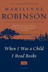 When I Was a Child I Read Books: Essays - Marilynne Robinson