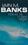 Pensad en flebas (Solaris ficción) (Spanish Edition) - Iain M. Banks