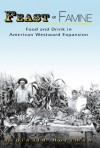 Feast or Famine: Food and Drink in American Westward Expansion - Reginald Horsman