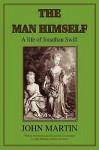 The Man Himself a Life of Jonathan Swift - John Martin