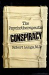 Psychotherapeutic Conspiracy (Classical Psychoanalysis and Its Applications) - Robert Langs