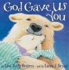 God Gave Us You - Lisa Tawn Bergren, Laura J. Bryant