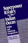 Superpower Rivalry in the Indian Ocean - Selig S. Harrison